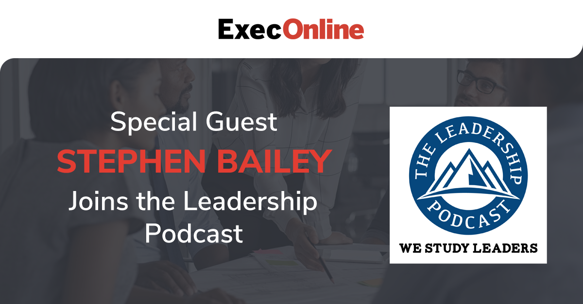 Special Guest Stephen Bailey Joins The Leadership Podcast